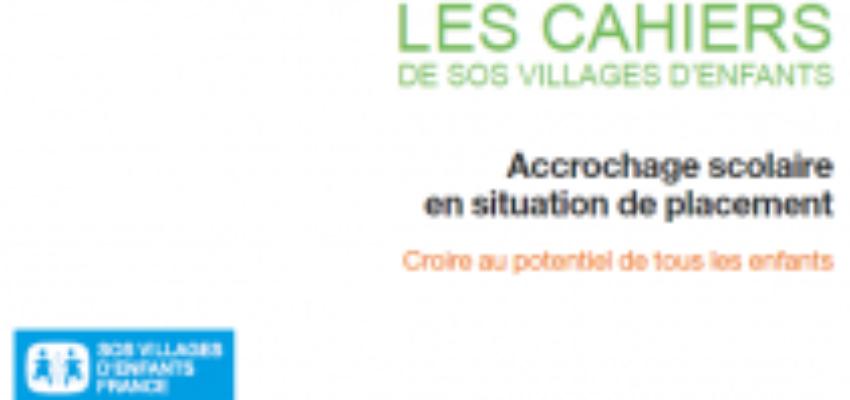 Parution du dernier numéro des Cahiers de SOS Villages d'Enfants – Accrochage scolaire en situation de placement, Croire au potentiel de tous les enfants